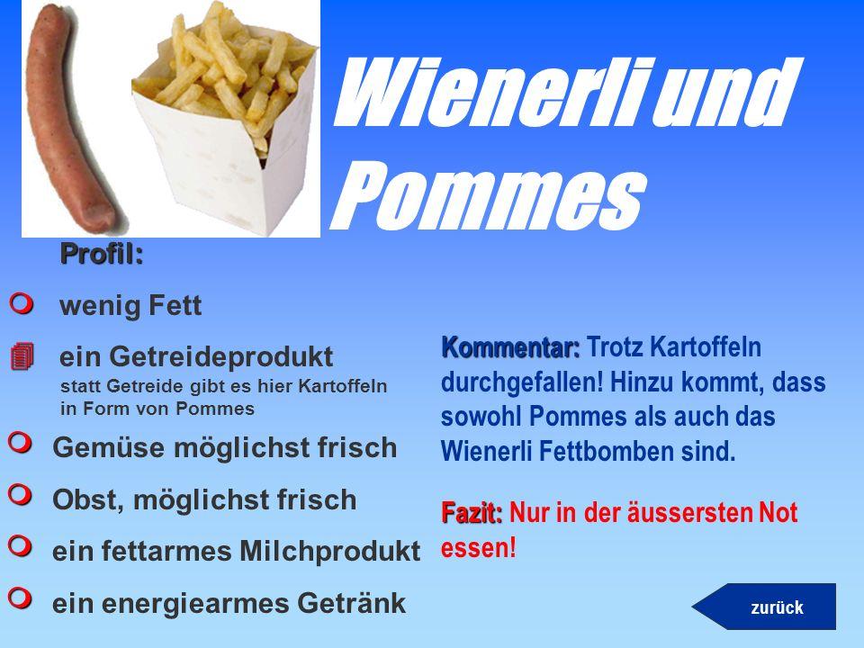 Wienerli und Pommes Profil: wenig Fett ein Getreideprodukt 