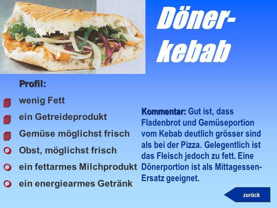 Döner- kebab Profil: wenig Fett ein Getreideprodukt 