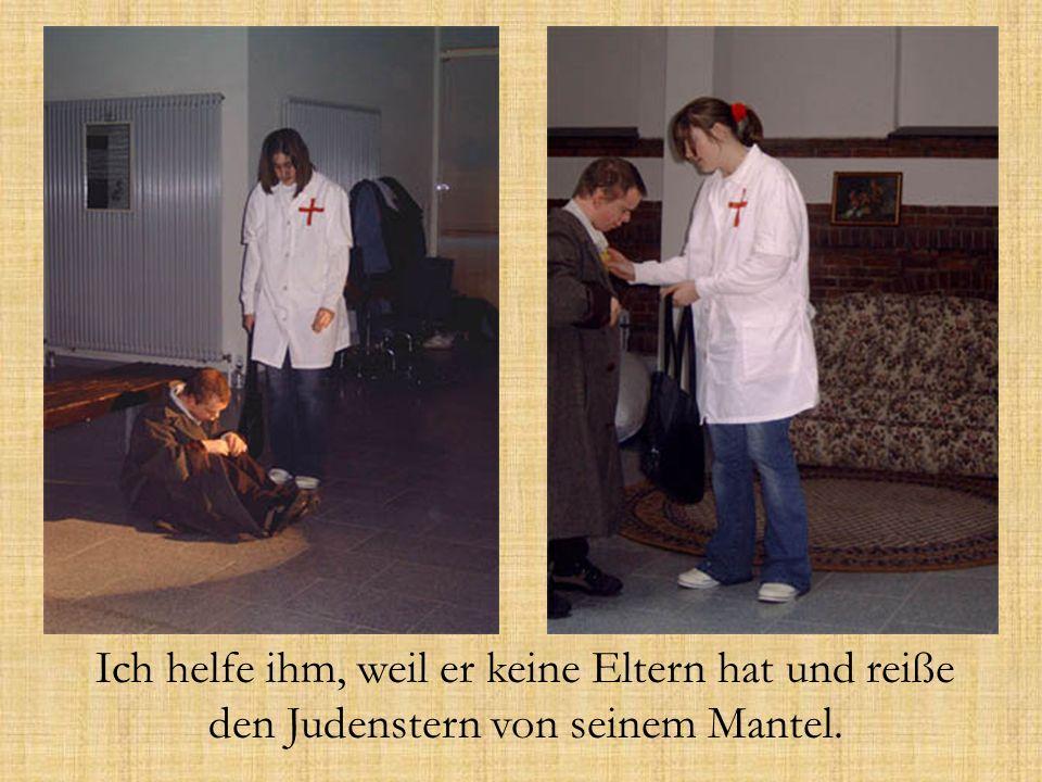 Ich helfe ihm, weil er keine Eltern hat und reiße den Judenstern von seinem Mantel.