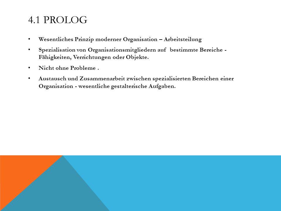 4.1 Prolog Wesentliches Prinzip moderner Organisation – Arbeitsteilung