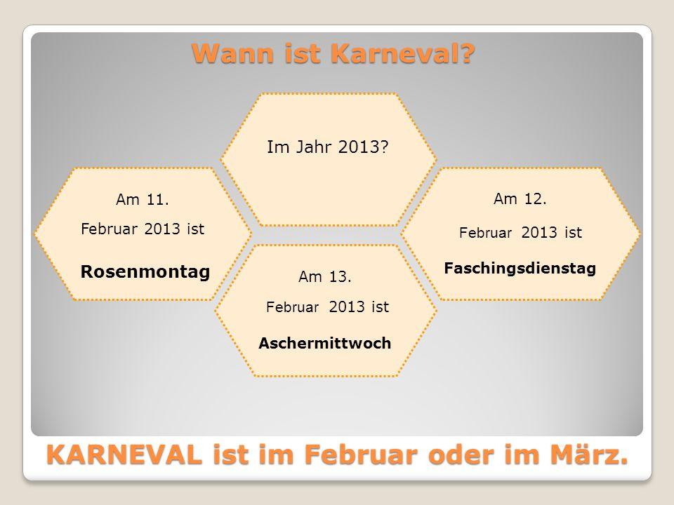 KARNEVAL ist im Februar oder im März.