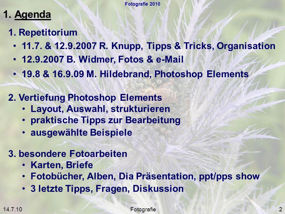 Fotografie 2010 1. Agenda. 1. Repetitorium. 11.7. & 12.9.2007 R. Knupp, Tipps & Tricks, Organisation.