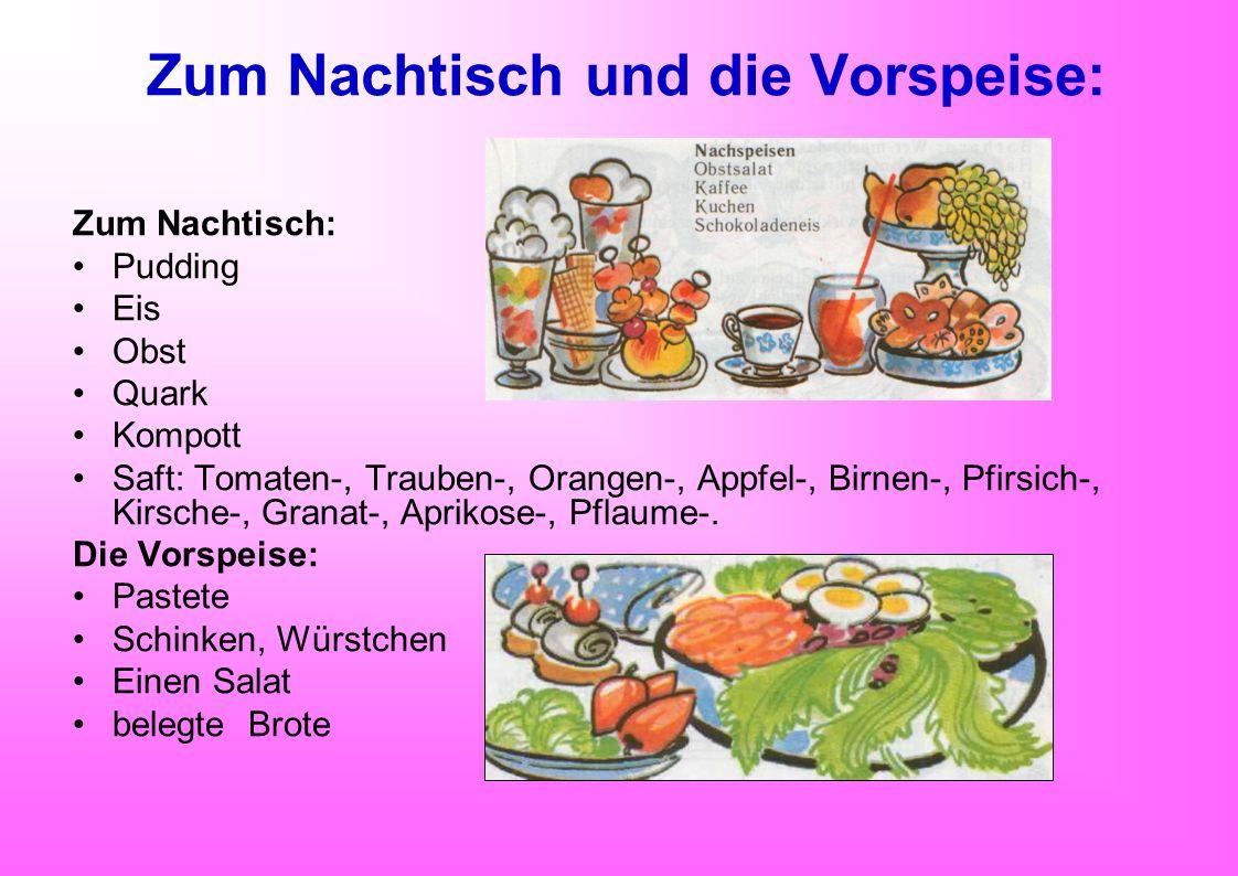 Zum Nachtisch und die Vorspeise: