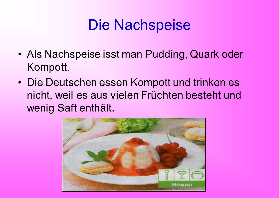 Die Nachspeise Als Nachspeise isst man Pudding, Quark oder Kompott.