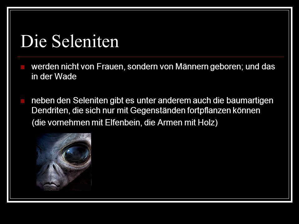 Die Seleniten werden nicht von Frauen, sondern von Männern geboren; und das in der Wade.