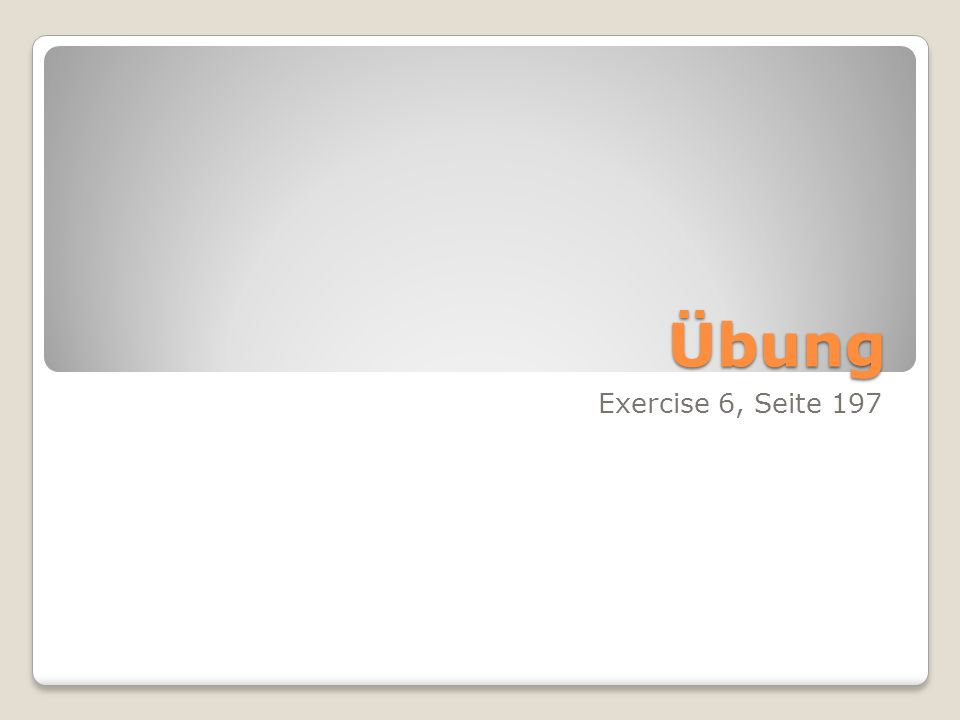 Übung Exercise 6, Seite 197