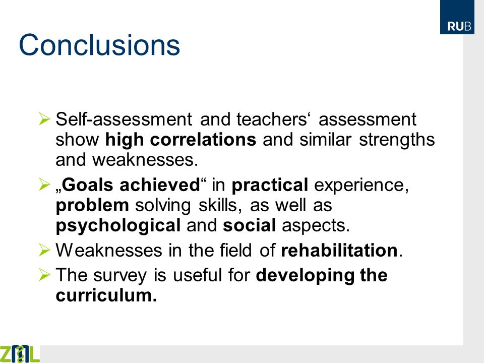 Conclusions Self-assessment and teachers' assessment show high correlations and similar strengths and weaknesses.