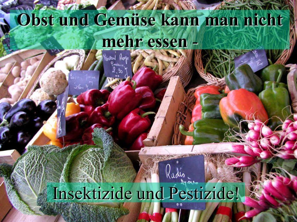 Obst und Gemüse kann man nicht mehr essen -