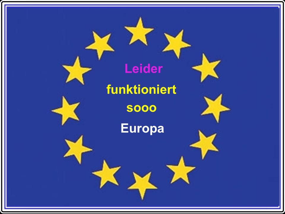 Leider funktioniert sooo Europa
