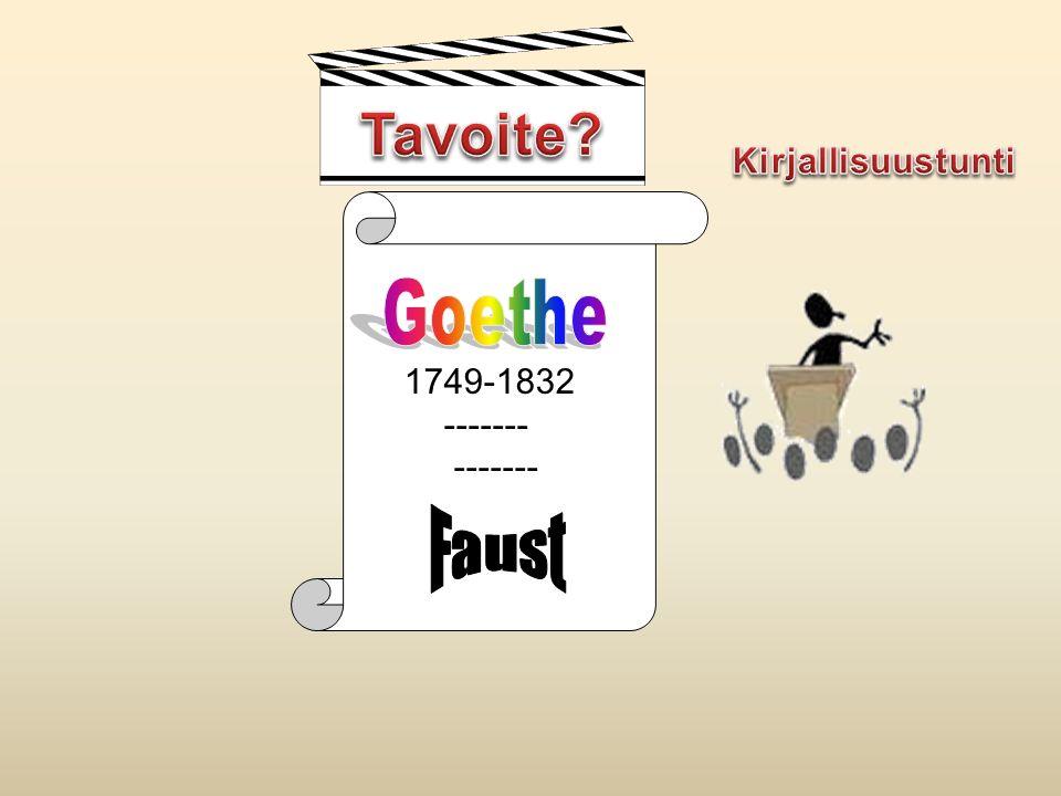 Tavoite Kirjallisuustunti 1749-1832 ------- Goethe Faust