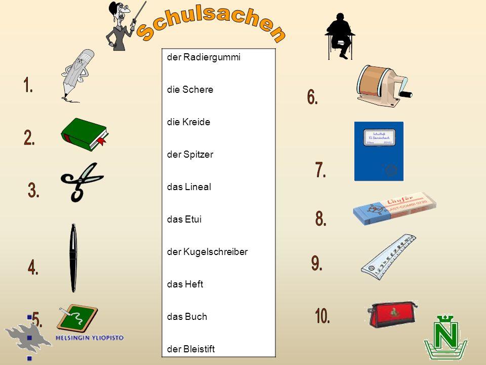 Schulsachen 1. 6. 2. 7. 3. 8. 9. 4. 10. 5. der Radiergummi die Schere
