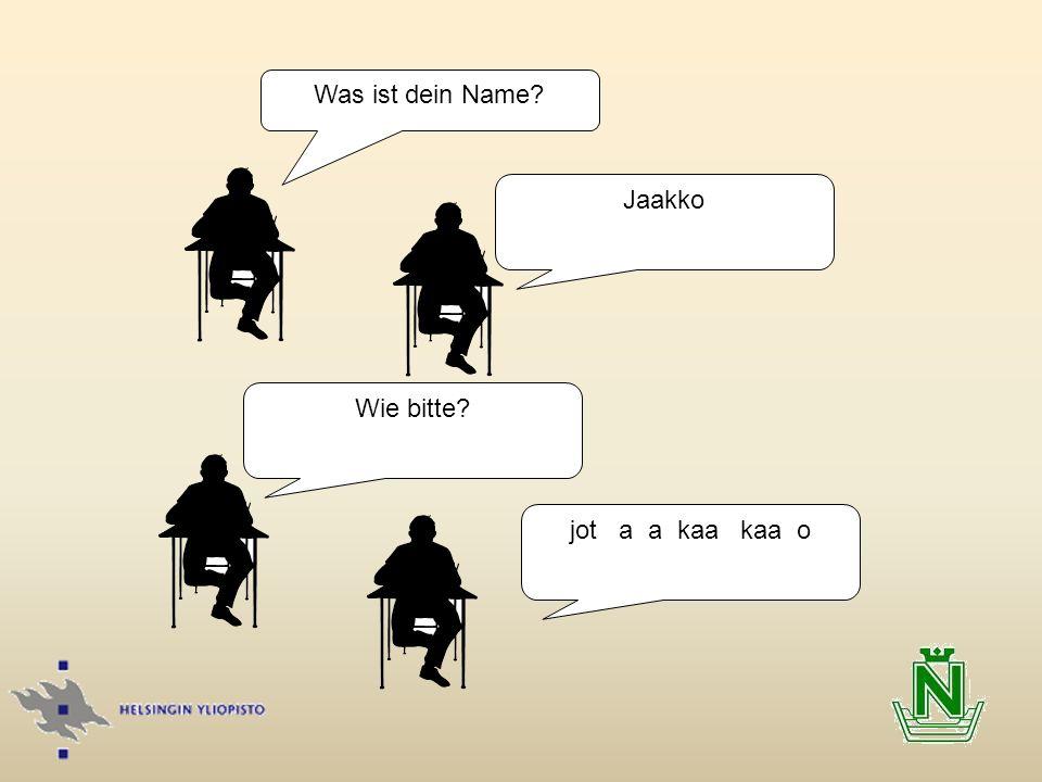 Was ist dein Name Jaakko Wie bitte jot a a kaa kaa o