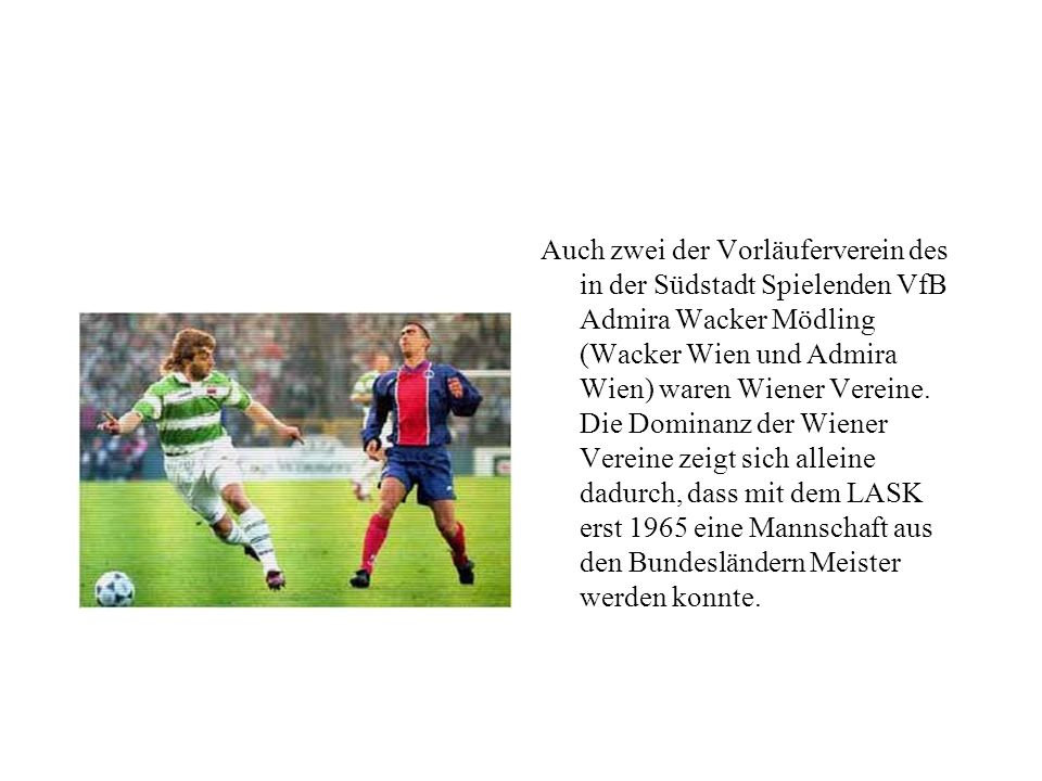 Auch zwei der Vorläuferverein des in der Südstadt Spielenden VfB Admira Wacker Mödling (Wacker Wien und Admira Wien) waren Wiener Vereine.