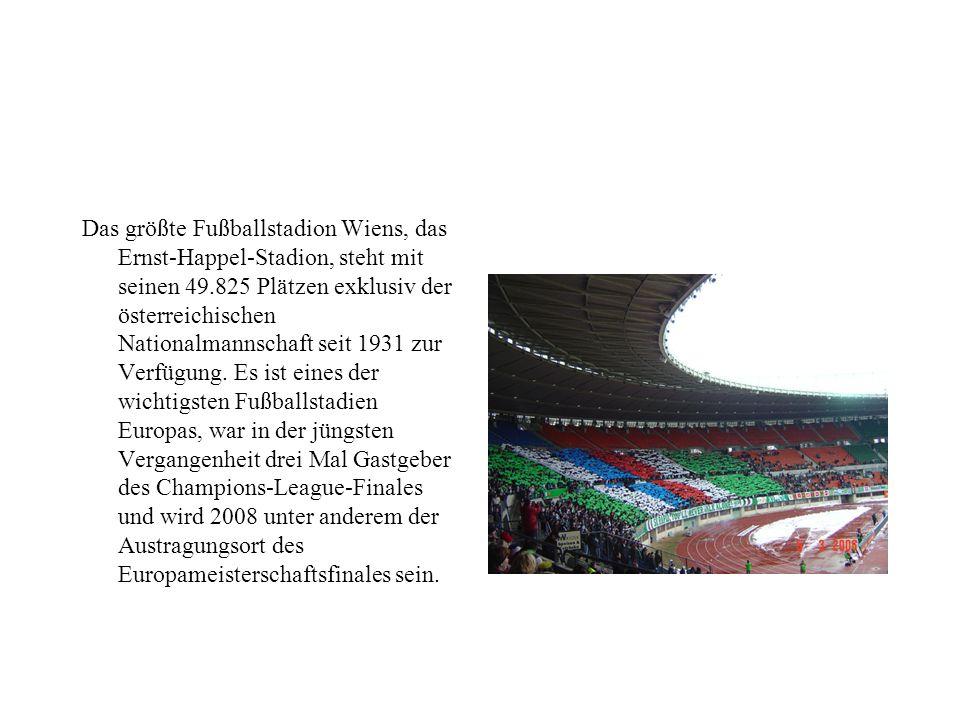 Das größte Fußballstadion Wiens, das Ernst-Happel-Stadion, steht mit seinen 49.825 Plätzen exklusiv der österreichischen Nationalmannschaft seit 1931 zur Verfügung.