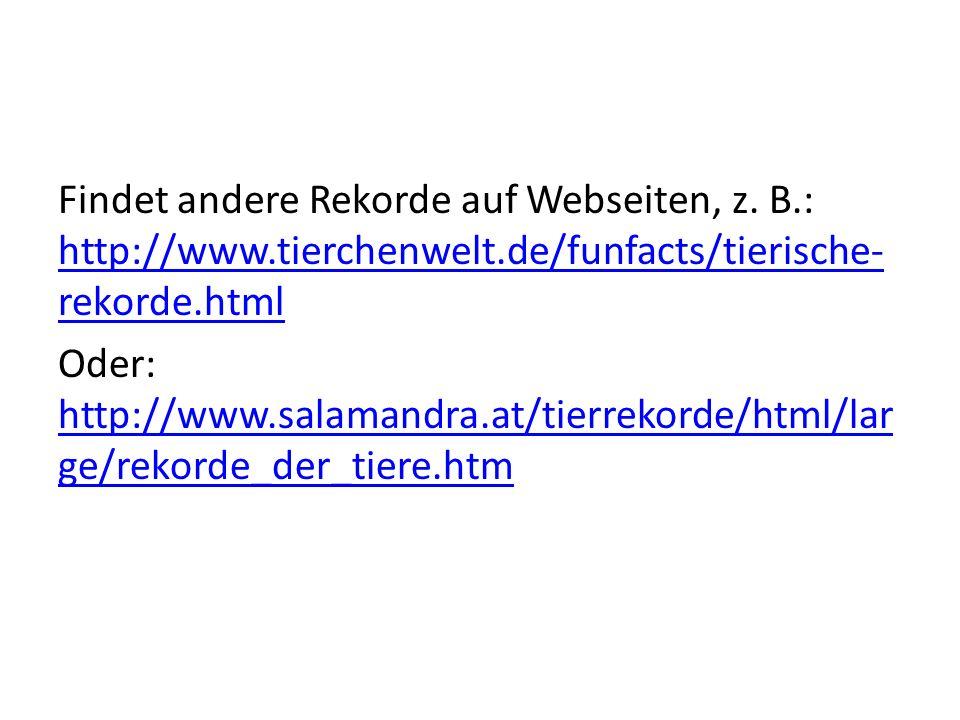 Findet andere Rekorde auf Webseiten, z. B. : http://www. tierchenwelt