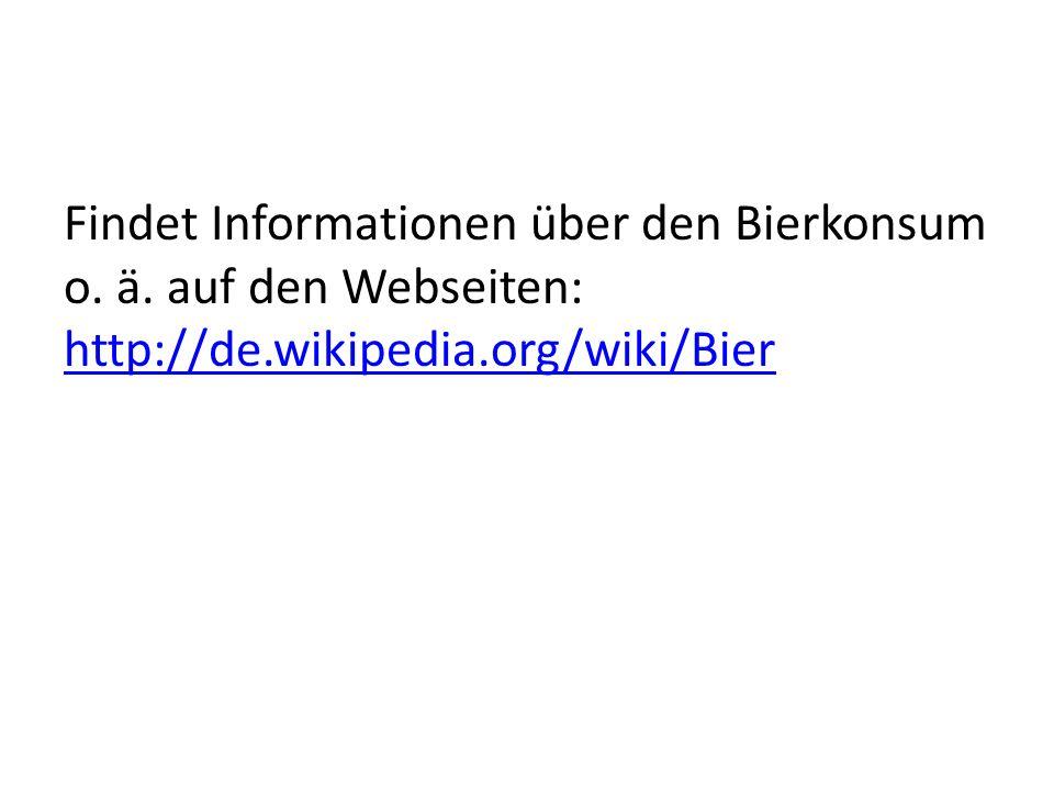 Findet Informationen über den Bierkonsum o. ä
