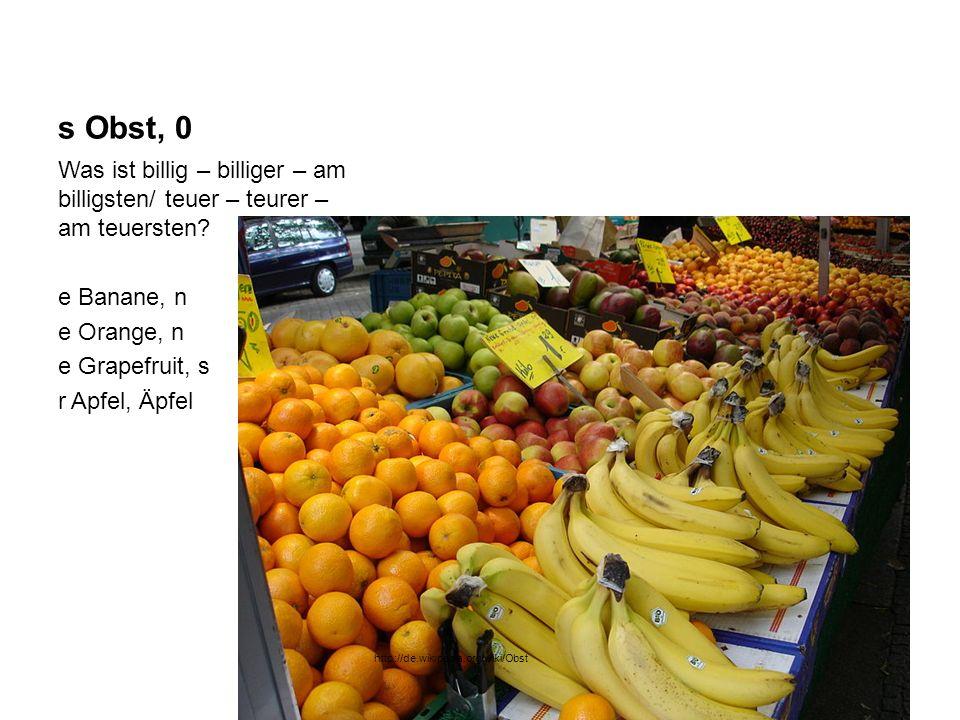 s Obst, 0 Was ist billig – billiger – am billigsten/ teuer – teurer – am teuersten e Banane, n. e Orange, n.