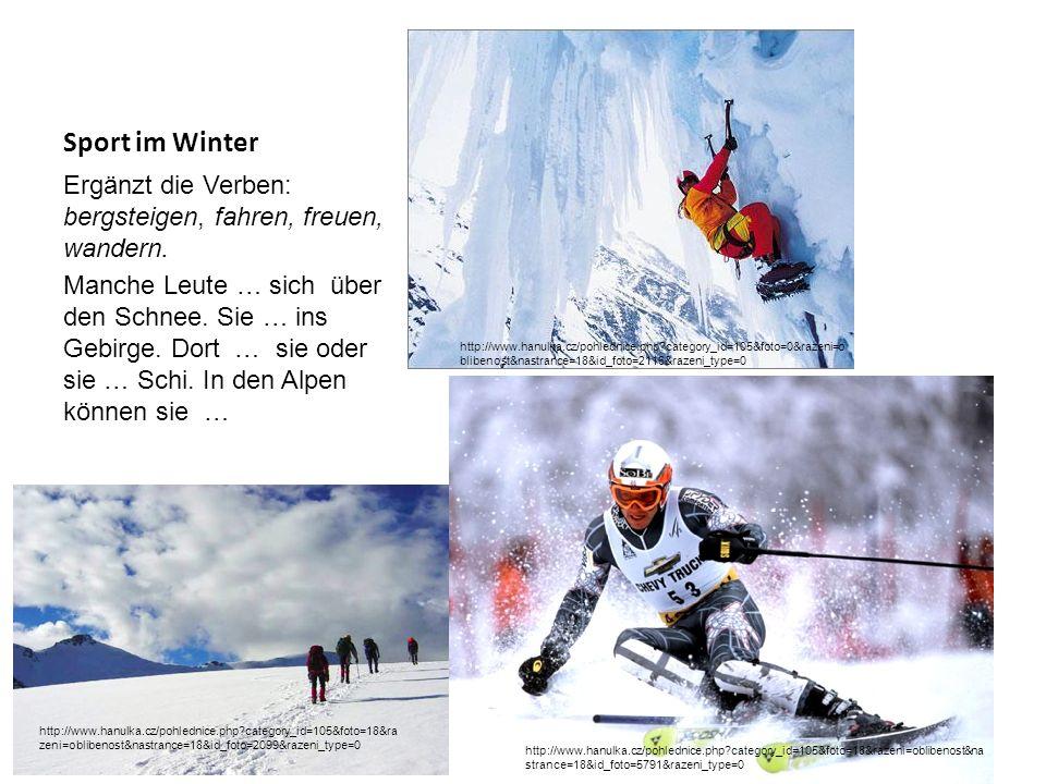 Sport im Winter Ergänzt die Verben: bergsteigen, fahren, freuen, wandern.