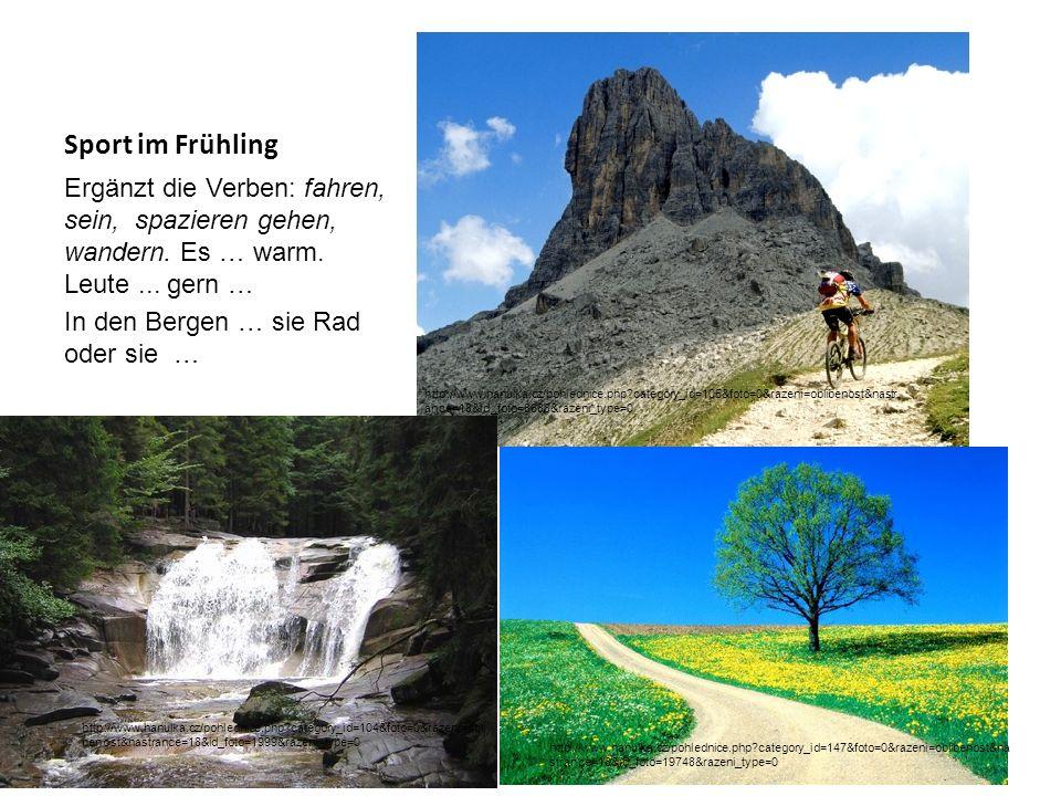 Sport im Frühling Ergänzt die Verben: fahren, sein, spazieren gehen, wandern. Es … warm. Leute ... gern …