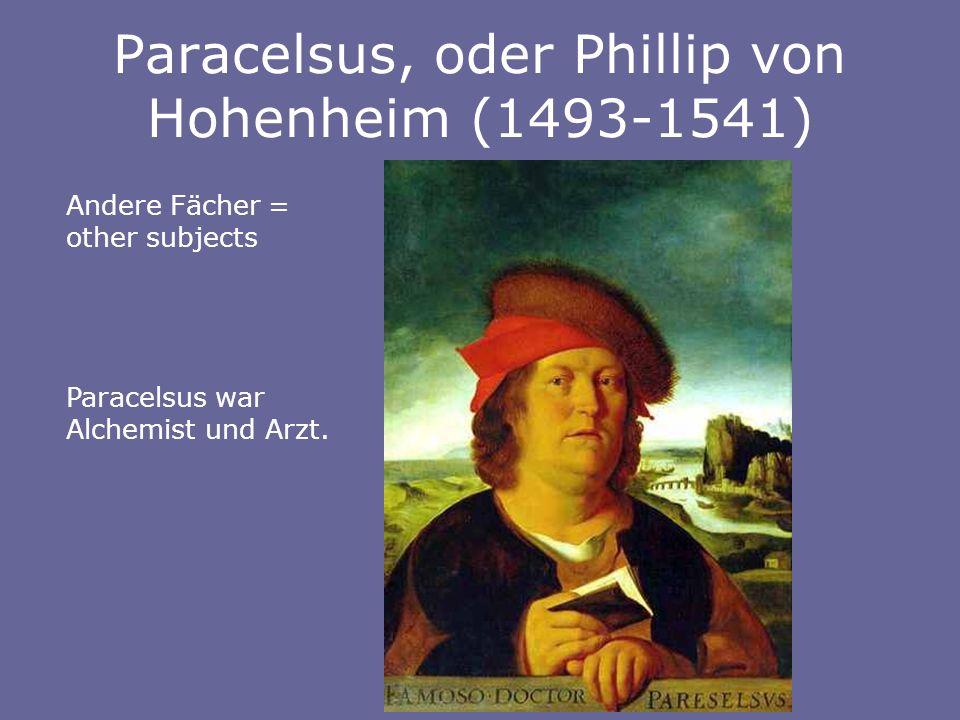 Paracelsus, oder Phillip von Hohenheim (1493-1541)