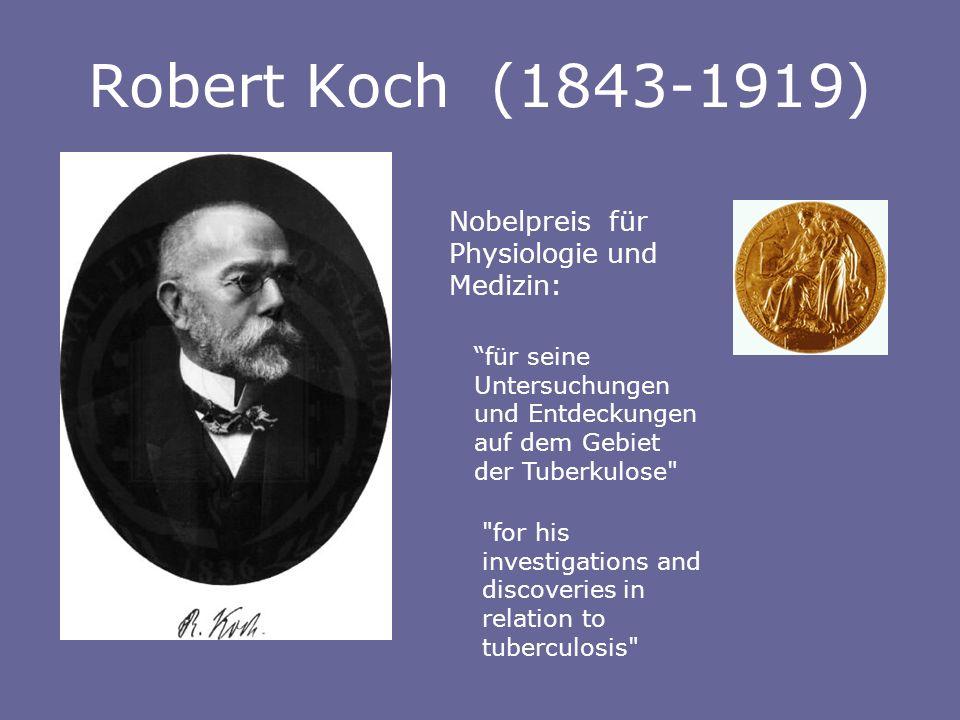 Robert Koch (1843-1919) Nobelpreis für Physiologie und Medizin: