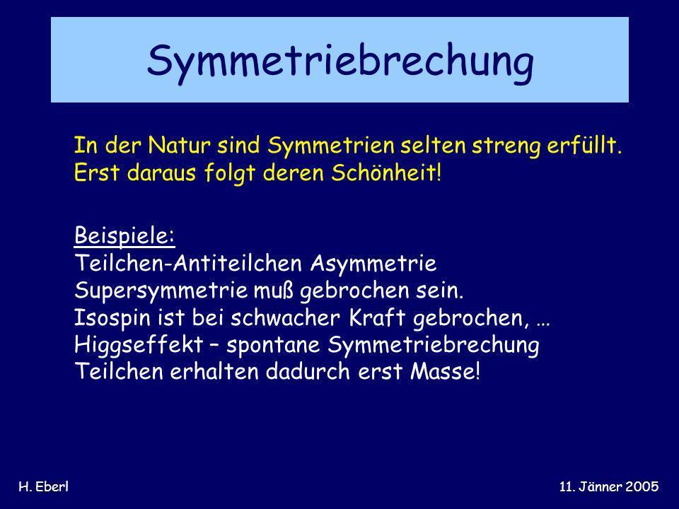 Symmetriebrechung In der Natur sind Symmetrien selten streng erfüllt.