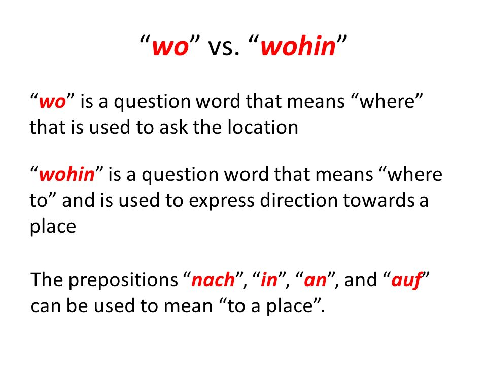 wo vs. wohin wo is a question word that means where that is used to ask the location.