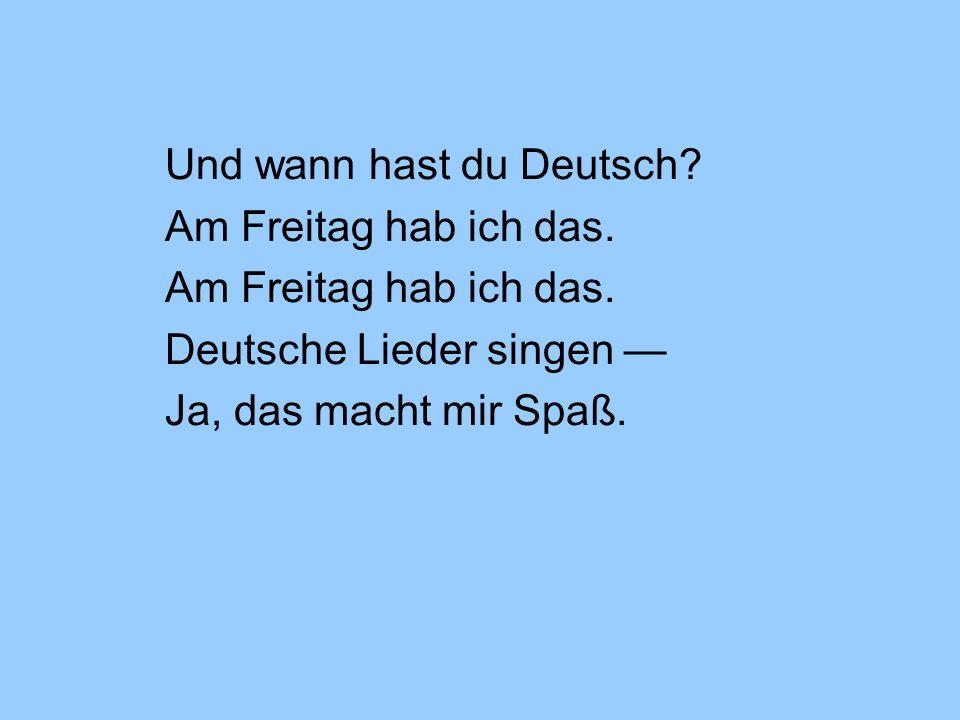 Und wann hast du Deutsch