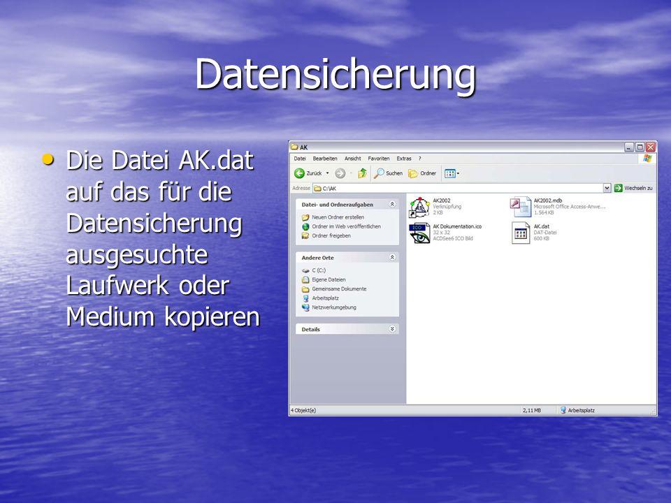 Datensicherung Die Datei AK.dat auf das für die Datensicherung ausgesuchte Laufwerk oder Medium kopieren.