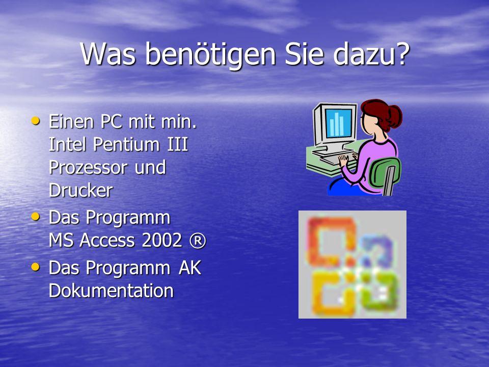 Was benötigen Sie dazu Einen PC mit min. Intel Pentium III Prozessor und Drucker. Das Programm MS Access 2002 ®