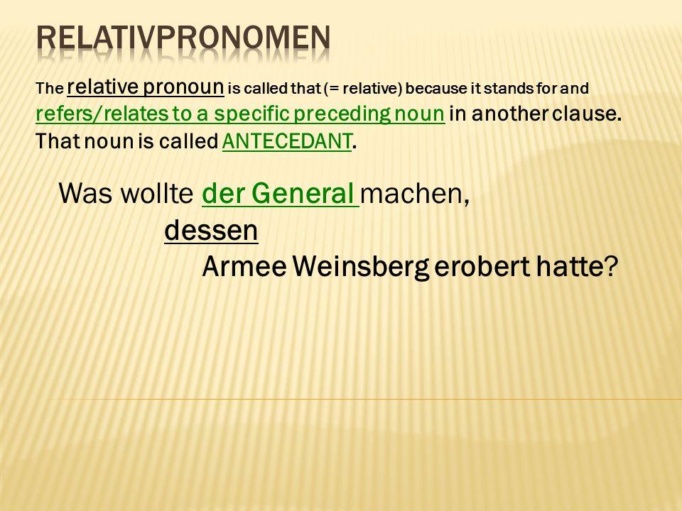Relativpronomen Was wollte der General machen, dessen