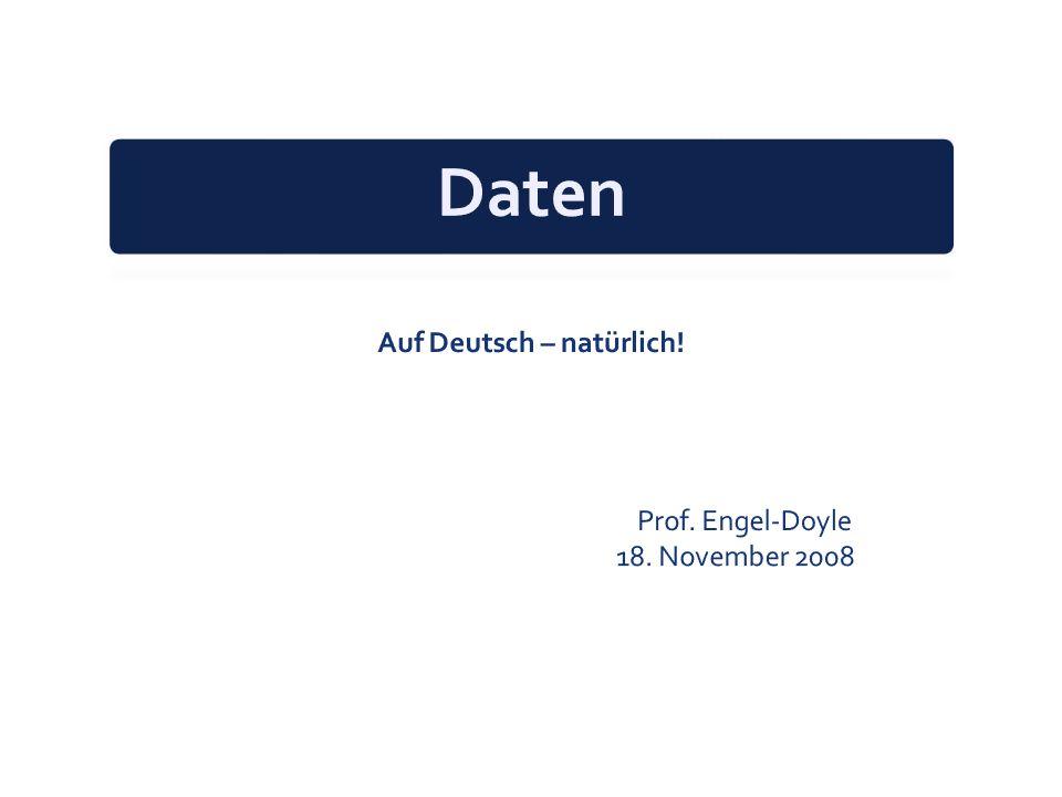 Auf Deutsch – natürlich! Prof. Engel-Doyle 18. November 2008