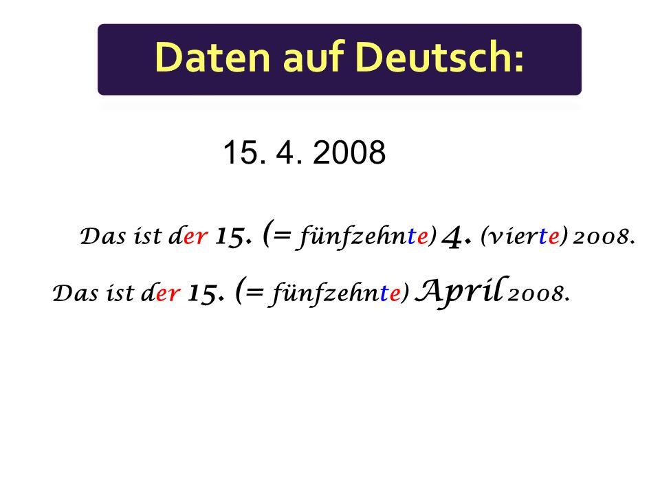Daten auf Deutsch: 15. 4. 2008. Das ist der 15.