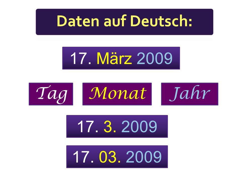 Daten auf Deutsch: 17. März 2009 Tag Monat Jahr 17. 3. 2009