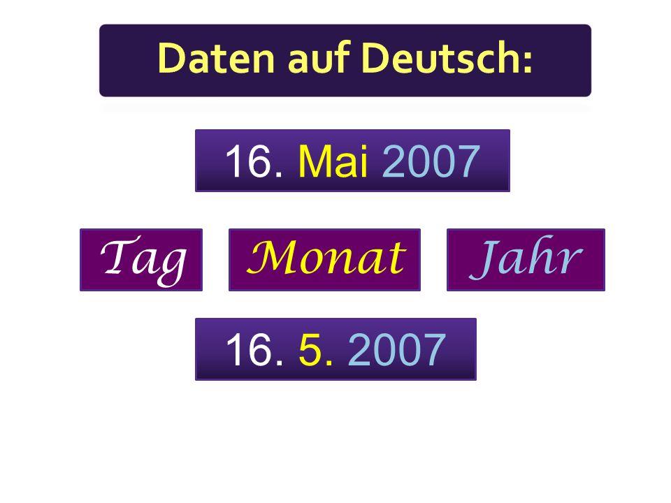 Daten auf Deutsch: 16. Mai 2007 Tag Monat Jahr 16. 5. 2007