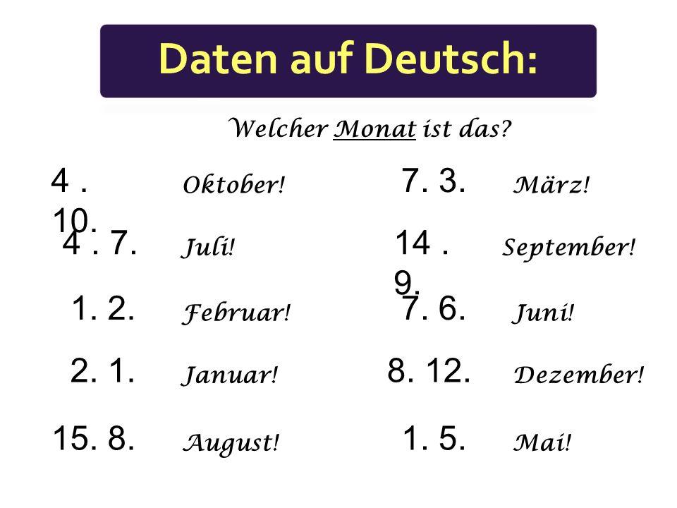Daten auf Deutsch: Welcher Monat ist das 4 . 10. 7. 3. Oktober! März! 4 . 7. 14 . 9. Juli! September!