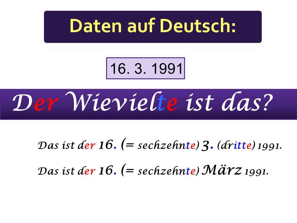 Der Wievielte ist das Daten auf Deutsch: 16. 3. 1991