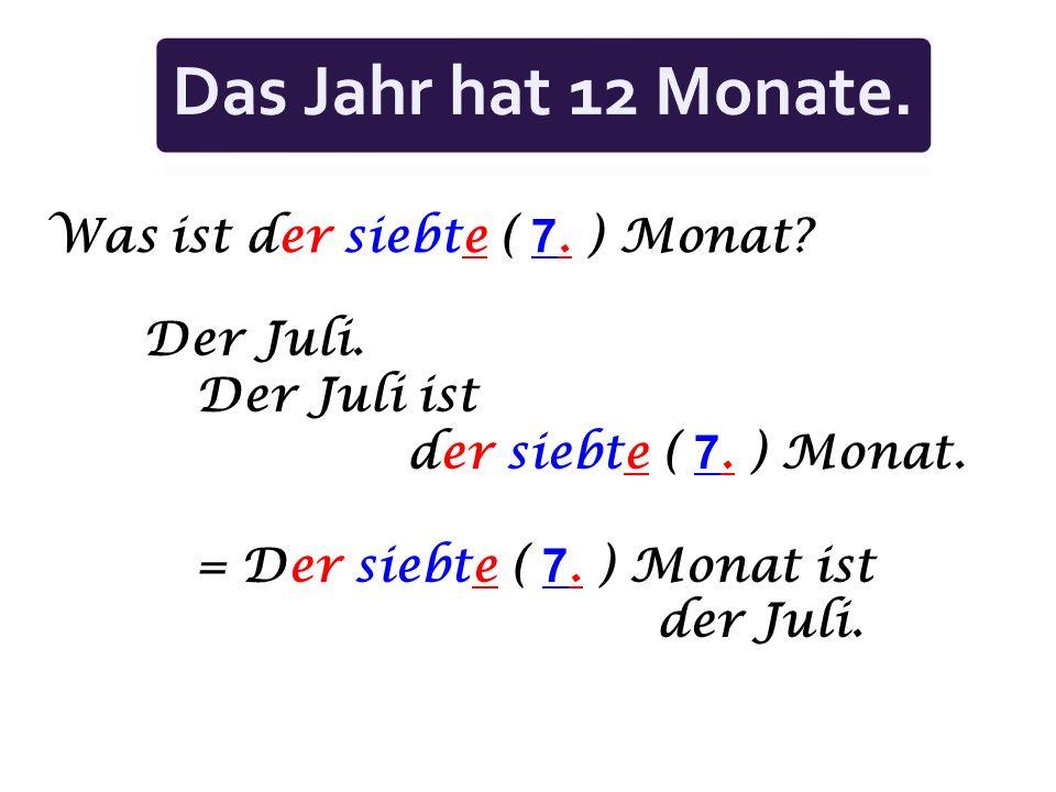 Das Jahr hat 12 Monate. Was ist der siebte ( 7. ) Monat Der Juli.