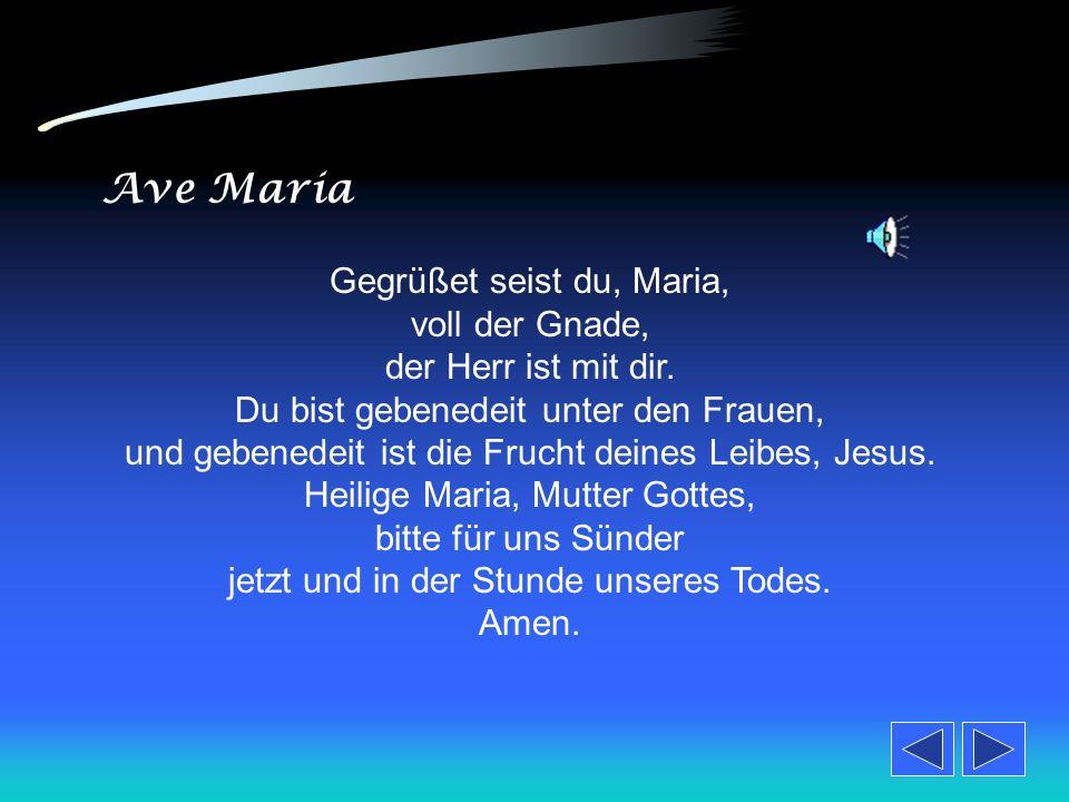 Gegrüßet seist du, Maria, voll der Gnade, der Herr ist mit dir.