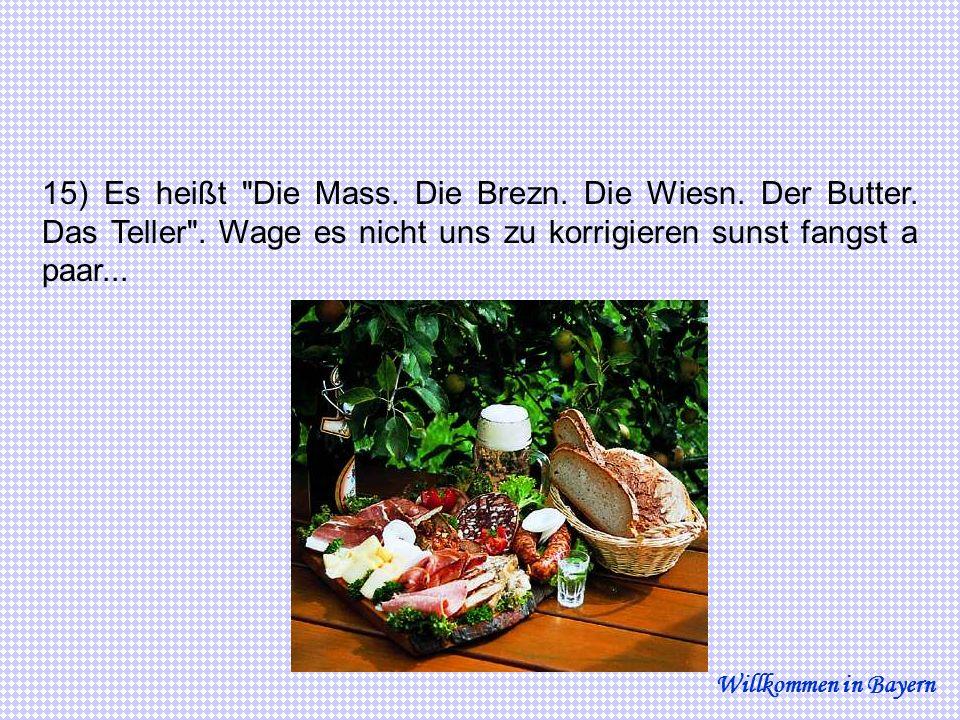 15) Es heißt Die Mass. Die Brezn. Die Wiesn. Der Butter. Das Teller