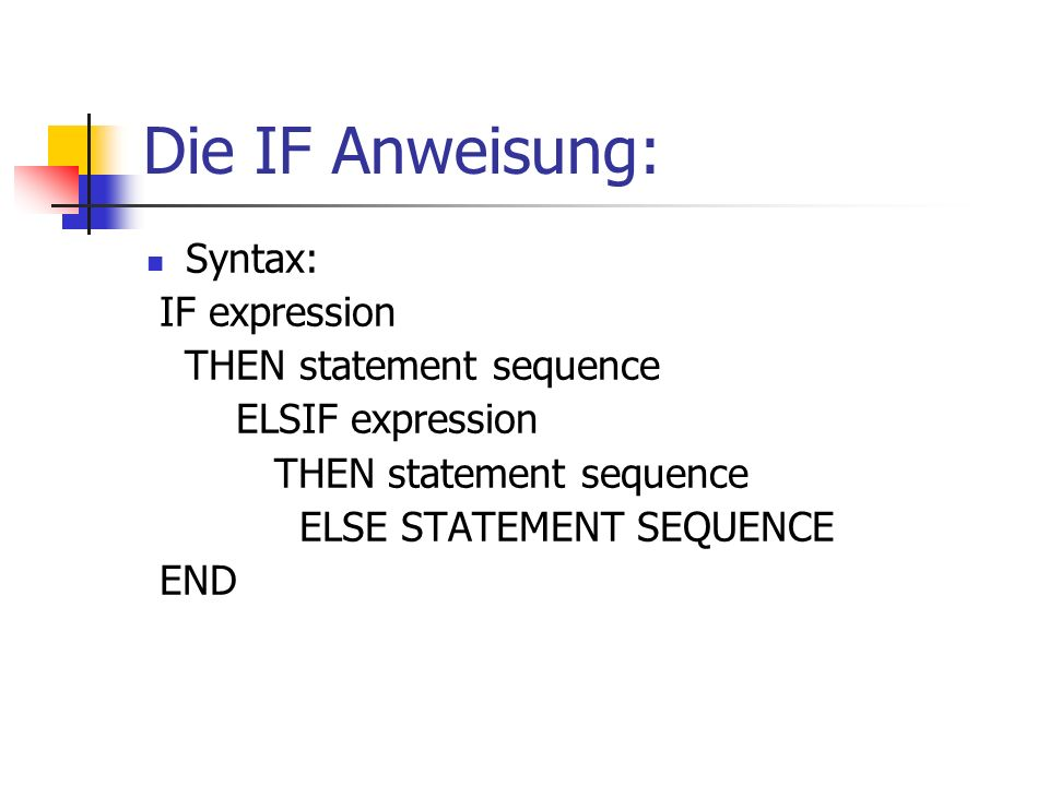 Die IF Anweisung: Syntax: IF expression THEN statement sequence