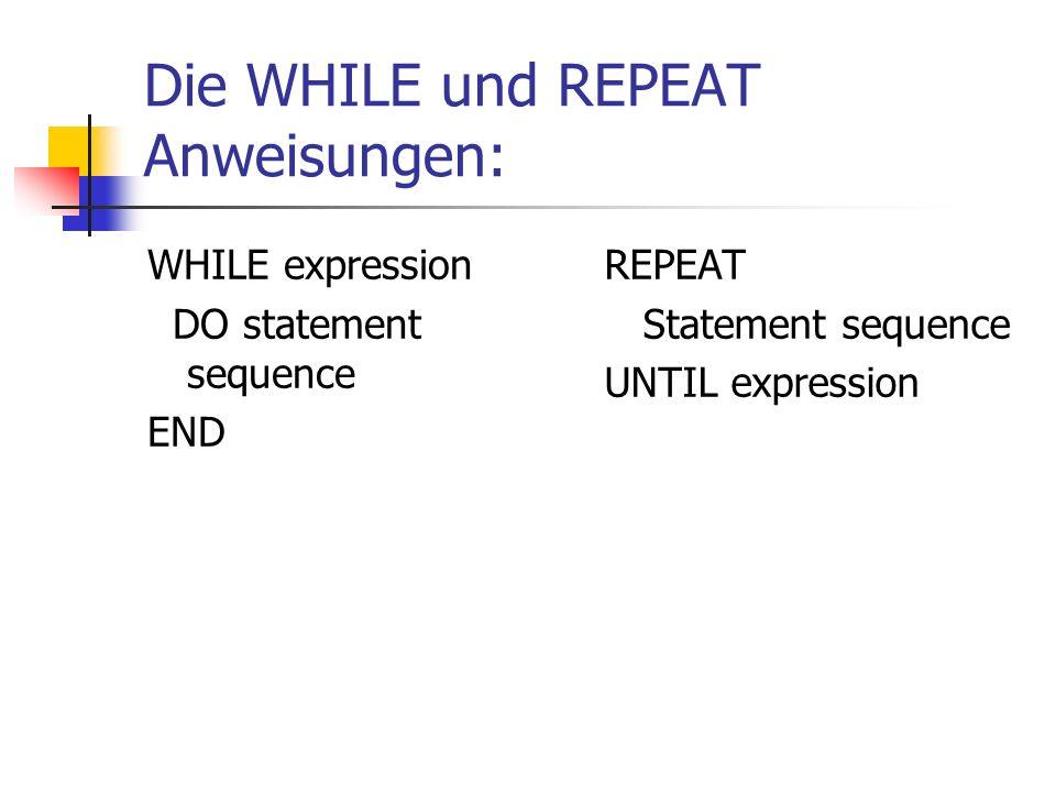 Die WHILE und REPEAT Anweisungen: