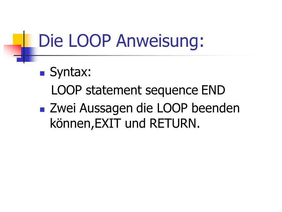 Die LOOP Anweisung: Syntax: LOOP statement sequence END