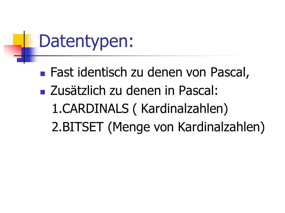 Datentypen: Fast identisch zu denen von Pascal,