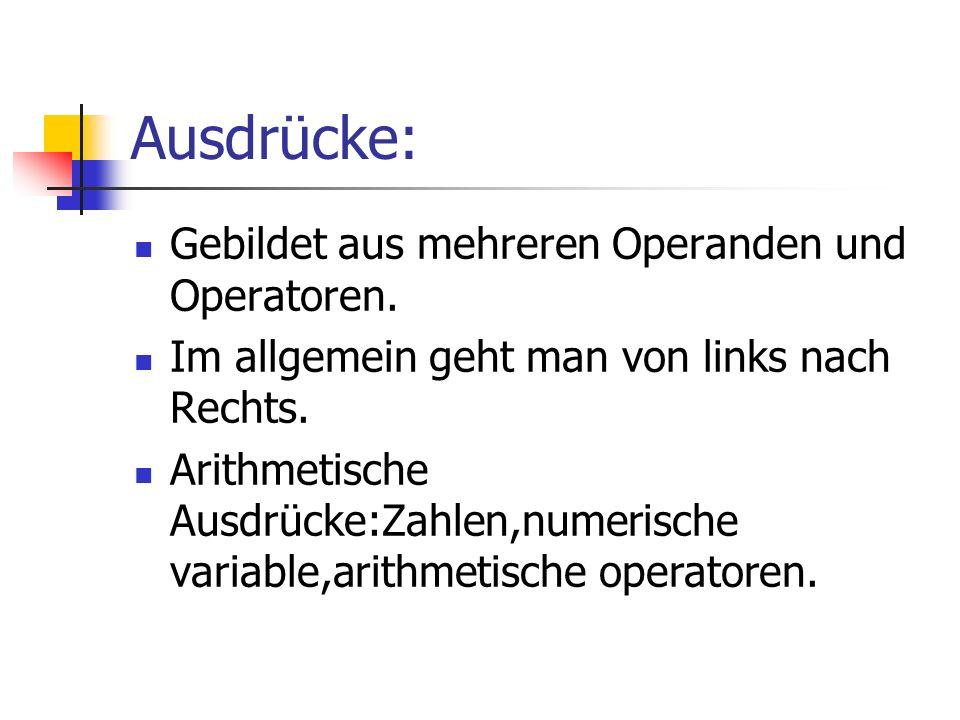 Ausdrücke: Gebildet aus mehreren Operanden und Operatoren.