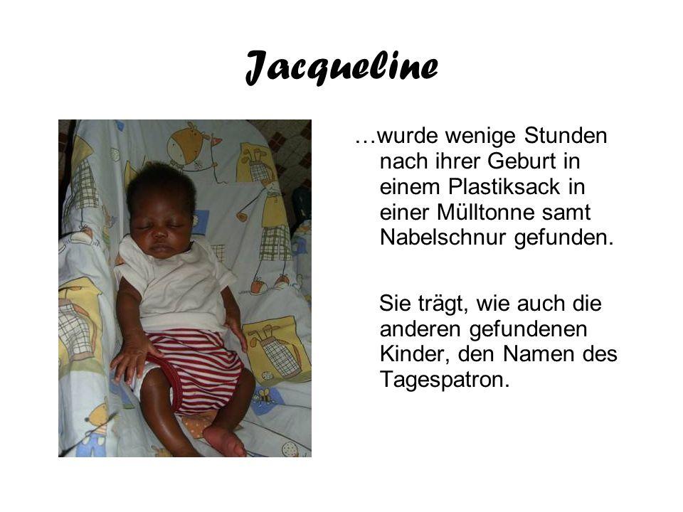 Jacqueline …wurde wenige Stunden nach ihrer Geburt in einem Plastiksack in einer Mülltonne samt Nabelschnur gefunden.