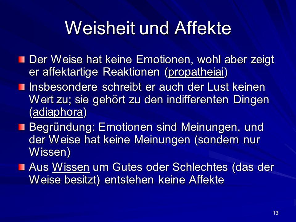 Weisheit und Affekte Der Weise hat keine Emotionen, wohl aber zeigt er affektartige Reaktionen (propatheiai)