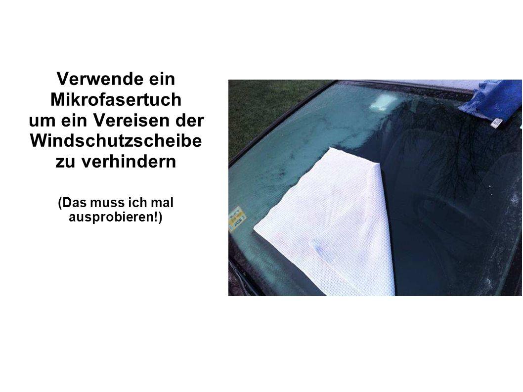 Verwende ein Mikrofasertuch um ein Vereisen der Windschutzscheibe zu verhindern (Das muss ich mal ausprobieren!)