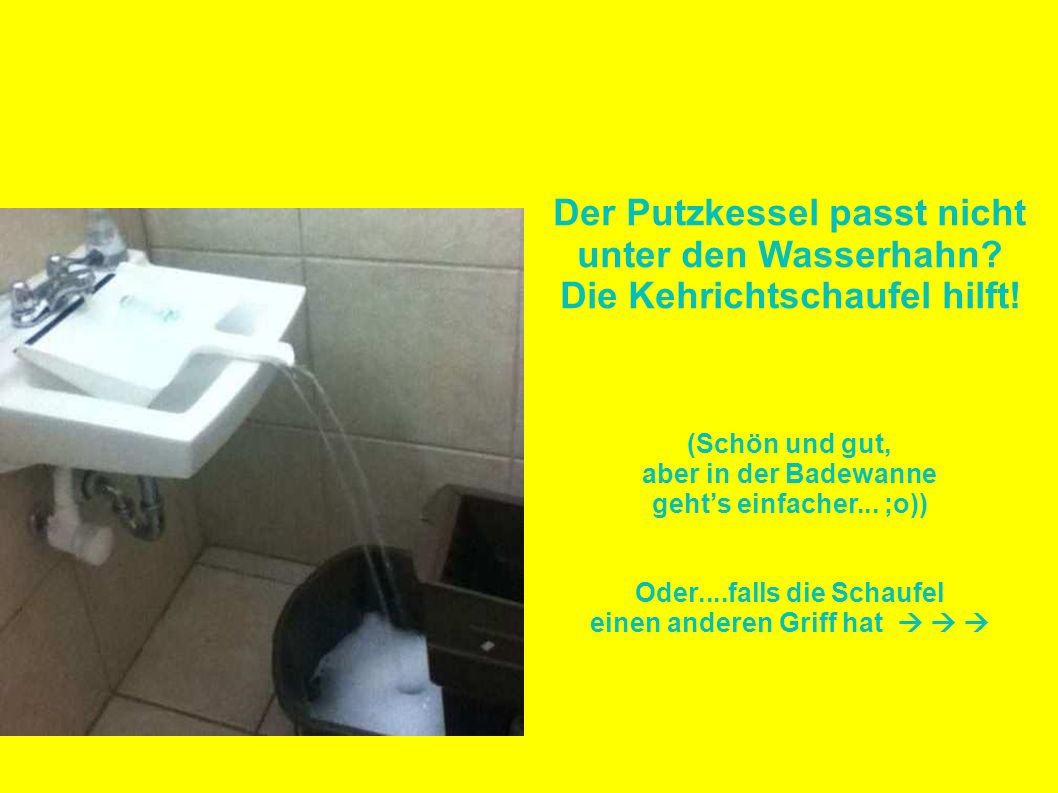 Der Putzkessel passt nicht unter den Wasserhahn