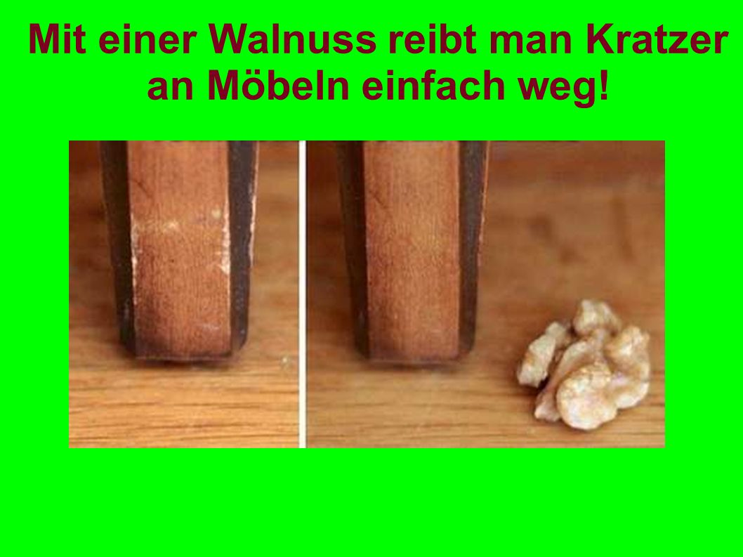 Mit einer Walnuss reibt man Kratzer an Möbeln einfach weg!